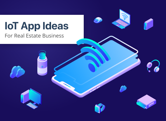 IoT Apps Ideas for Real Estate Business in 2019