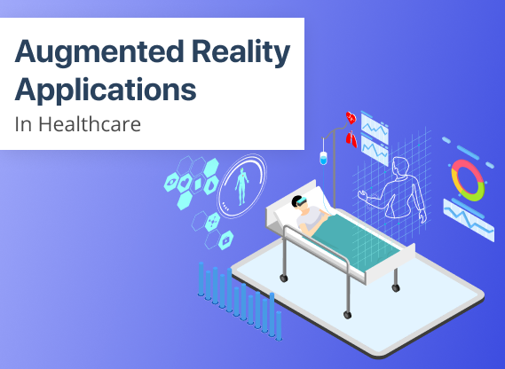 Augmented Reality in Healthcare: Top Applications, Benefits & Future